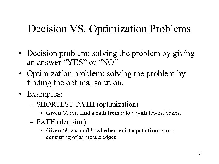 Decision VS. Optimization Problems • Decision problem: solving the problem by giving an answer