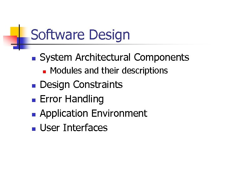 Software Design n System Architectural Components n n n Modules and their descriptions Design