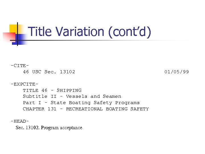 Title Variation (cont'd) -CITE 46 USC Sec. 13102 -EXPCITETITLE 46 - SHIPPING Subtitle II