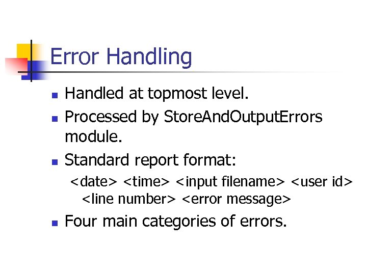 Error Handling n n n Handled at topmost level. Processed by Store. And. Output.