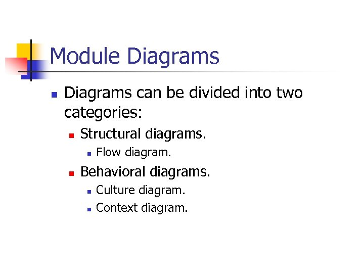 Module Diagrams n Diagrams can be divided into two categories: n Structural diagrams. n