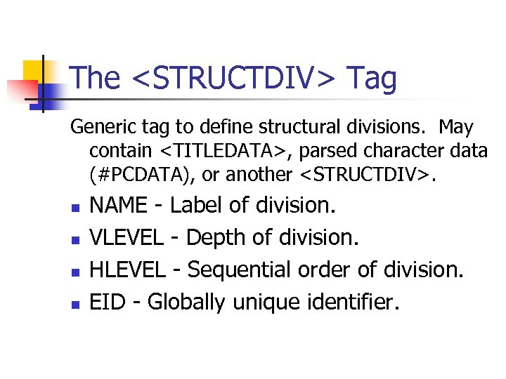 The <STRUCTDIV> Tag Generic tag to define structural divisions. May contain <TITLEDATA>, parsed character