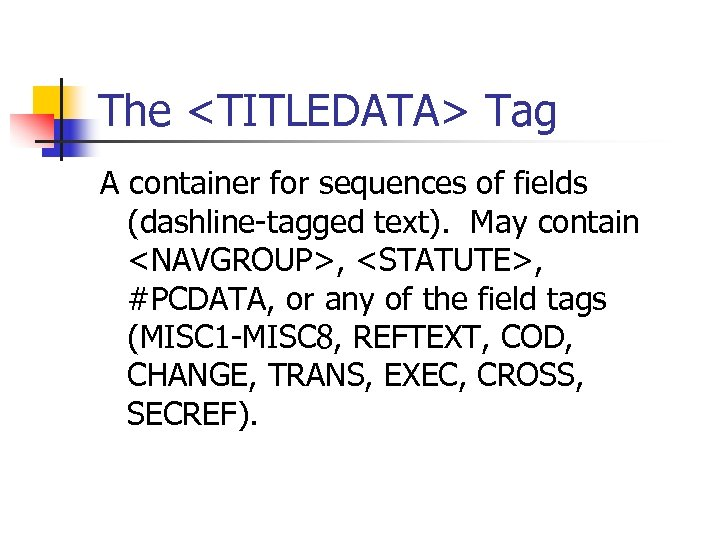 The <TITLEDATA> Tag A container for sequences of fields (dashline-tagged text). May contain <NAVGROUP>,