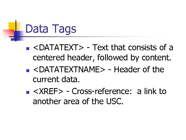 Data Tags n n n <DATATEXT> - Text that consists of a centered header,