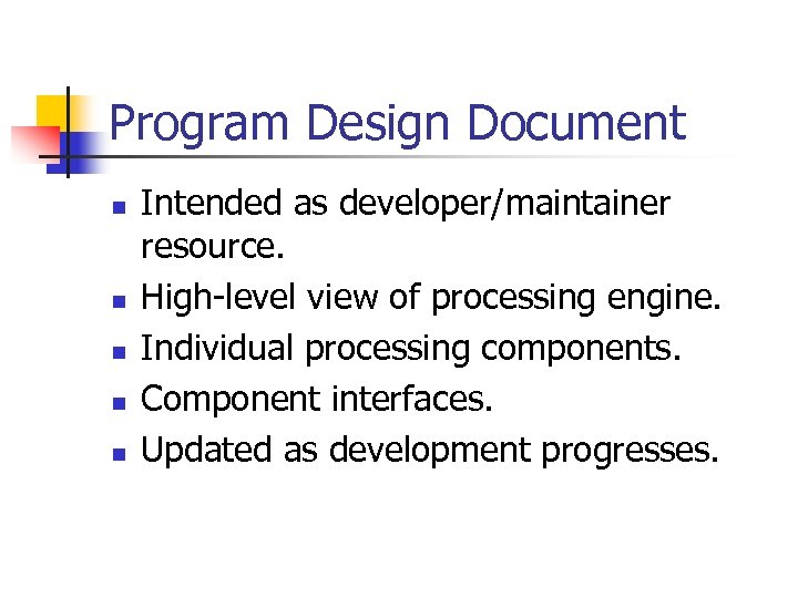 Program Design Document n n n Intended as developer/maintainer resource. High-level view of processing