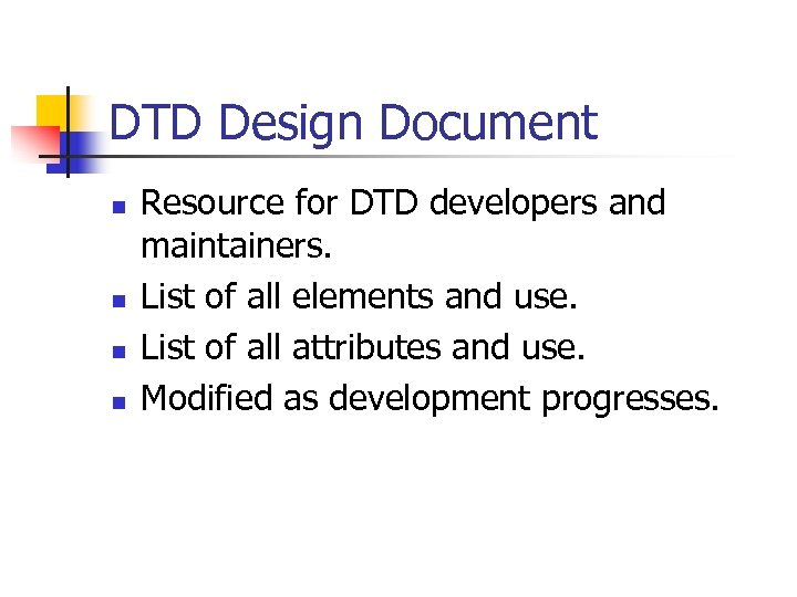 DTD Design Document n n Resource for DTD developers and maintainers. List of all