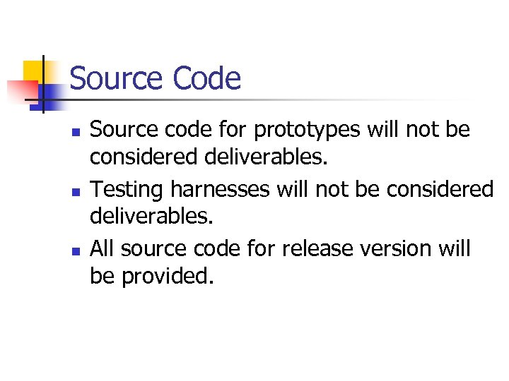 Source Code n n n Source code for prototypes will not be considered deliverables.