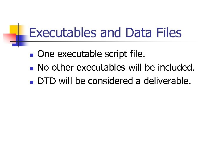 Executables and Data Files n n n One executable script file. No other executables