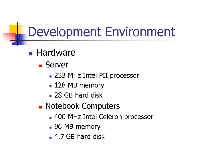 Development Environment n Hardware n Server n n 233 MHz Intel PII processor 128