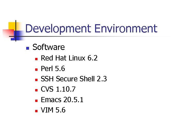 Development Environment n Software n n n Red Hat Linux 6. 2 Perl 5.