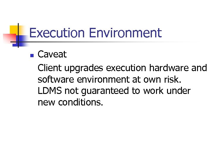Execution Environment n Caveat Client upgrades execution hardware and software environment at own risk.