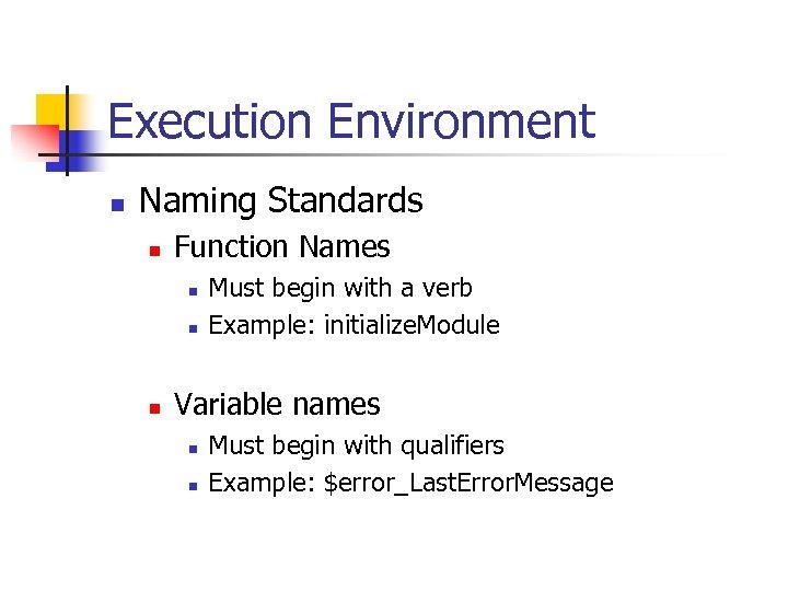 Execution Environment n Naming Standards n Function Names n n n Must begin with
