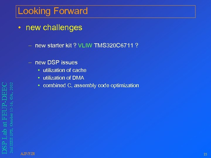 Looking Forward • new challenges – new starter kit ? VLIW TMS 320 C