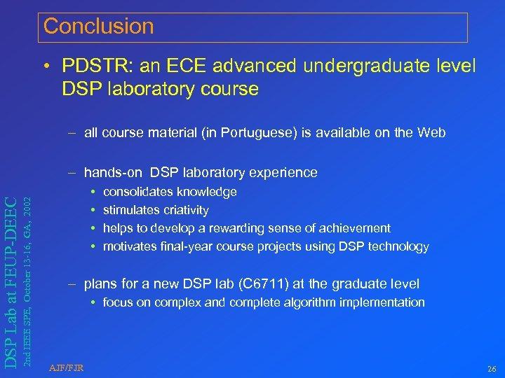 Conclusion • PDSTR: an ECE advanced undergraduate level DSP laboratory course – all course