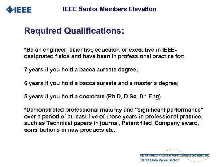IEEE Senior Members Elevation Required Qualifications: *Be an engineer, scientist, educator, or executive in