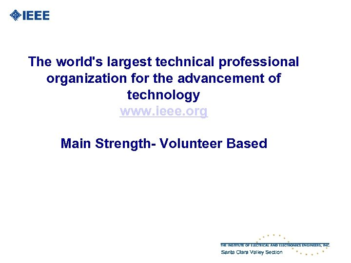 The world's largest technical professional organization for the advancement of technology www. ieee. org