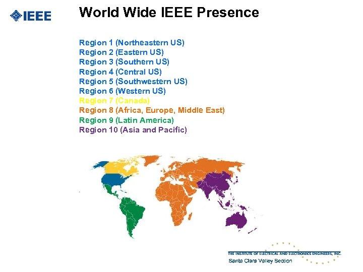 World Wide IEEE Presence Region 1 (Northeastern US) Region 2 (Eastern US) Region 3