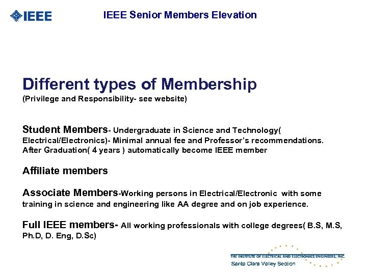 IEEE Senior Members Elevation Different types of Membership (Privilege and Responsibility- see website) Student