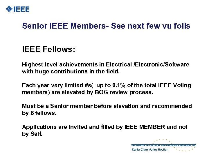 Senior IEEE Members- See next few vu foils IEEE Fellows: Highest level achievements in