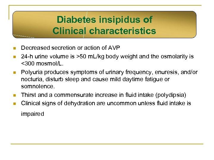 Diabetes insipidus of Clinical characteristics n n n Decreased secretion or action of AVP