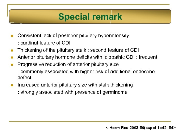 Special remark n n n Consistent lack of posterior pituitary hyperintensity : cardinal feature