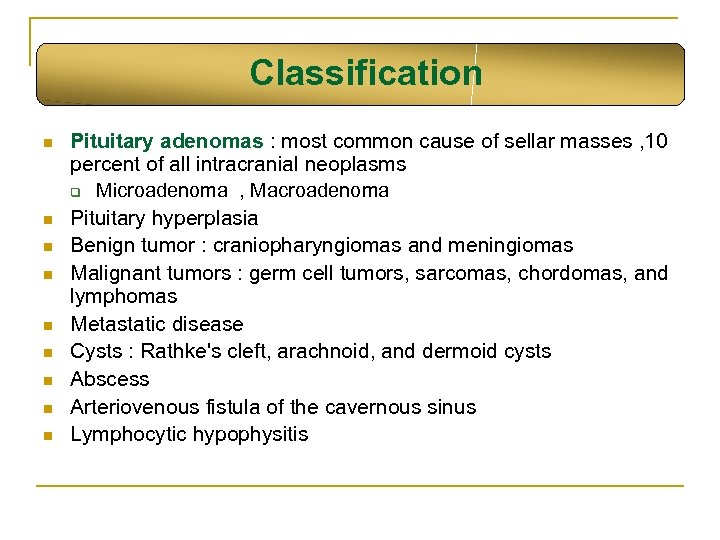 Classification n n n n Pituitary adenomas : most common cause of sellar masses