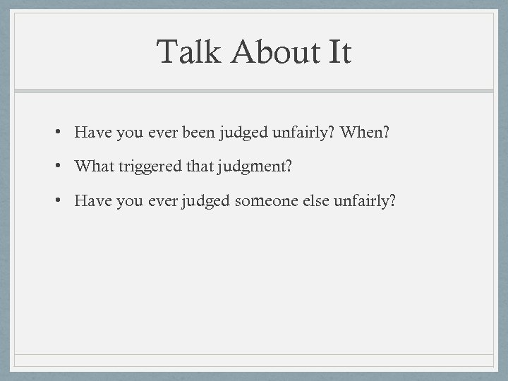 Talk About It • Have you ever been judged unfairly? When? • What triggered