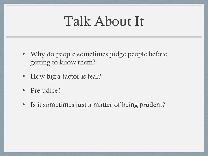 Talk About It • Why do people sometimes judge people before getting to know
