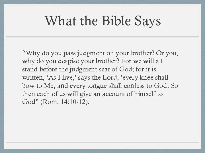 "What the Bible Says ""Why do you pass judgment on your brother? Or you,"