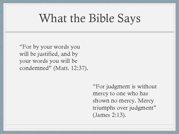 "What the Bible Says ""For by your words you will be justified, and by"