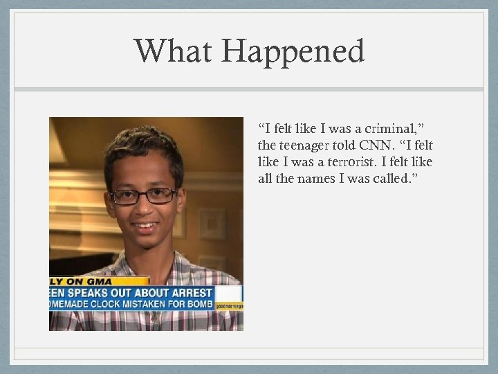 "What Happened ""I felt like I was a criminal, "" the teenager told CNN."
