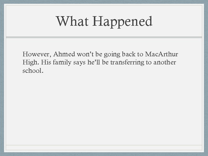 What Happened However, Ahmed won't be going back to Mac. Arthur High. His family