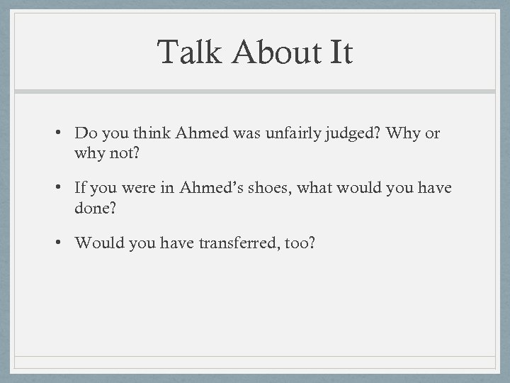 Talk About It • Do you think Ahmed was unfairly judged? Why or why