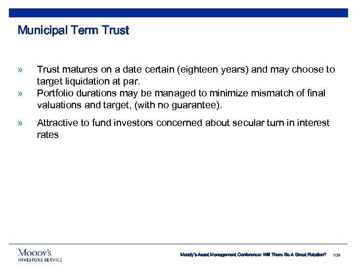 Municipal Term Trust » » » Trust matures on a date certain (eighteen years)