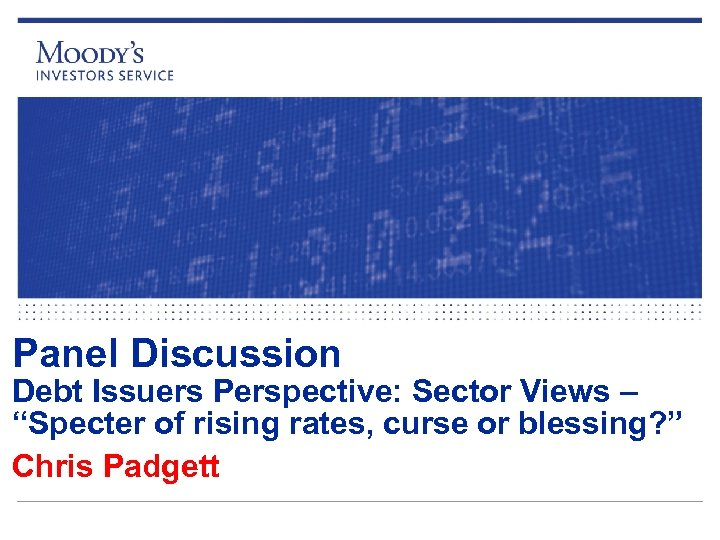 "Panel Discussion Debt Issuers Perspective: Sector Views – ""Specter of rising rates, curse or"