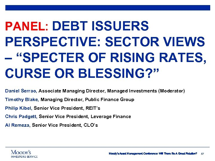 "PANEL: DEBT ISSUERS PERSPECTIVE: SECTOR VIEWS – ""SPECTER OF RISING RATES, CURSE OR BLESSING?"