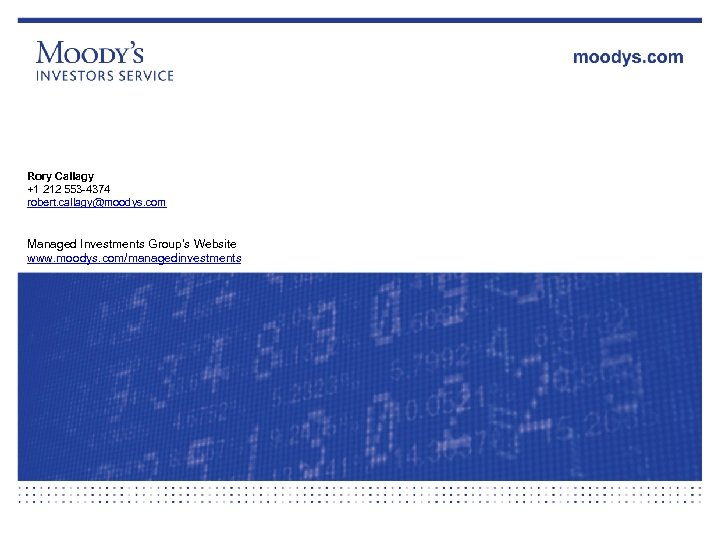 Rory Callagy +1 212 553 -4374 robert. callagy@moodys. com Managed Investments Group's Website www.
