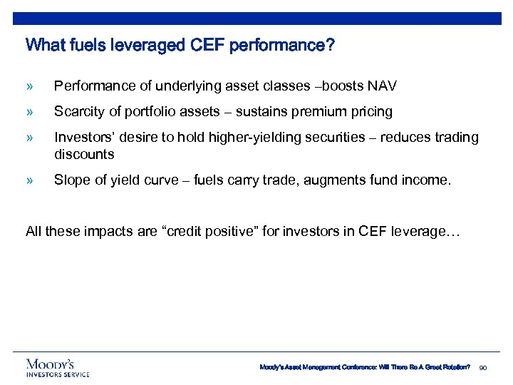 What fuels leveraged CEF performance? » Performance of underlying asset classes –boosts NAV »