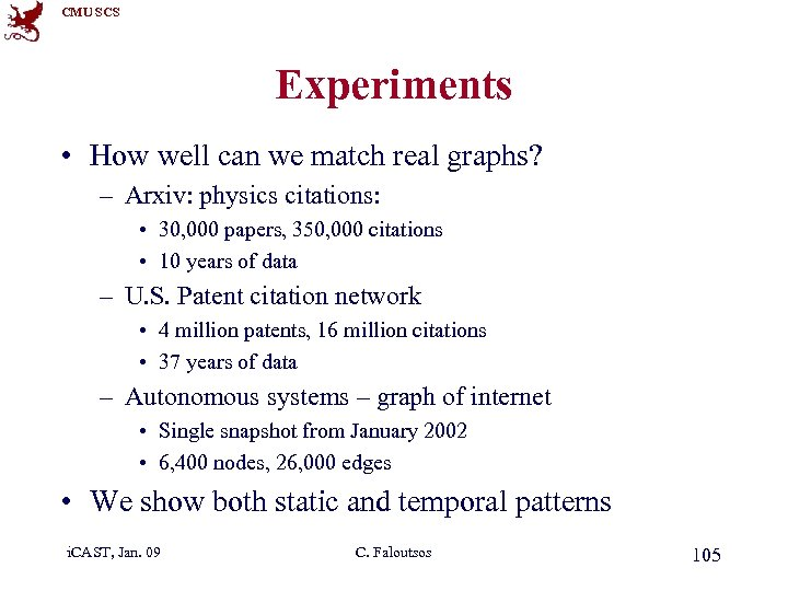 CMU SCS Experiments • How well can we match real graphs? – Arxiv: physics