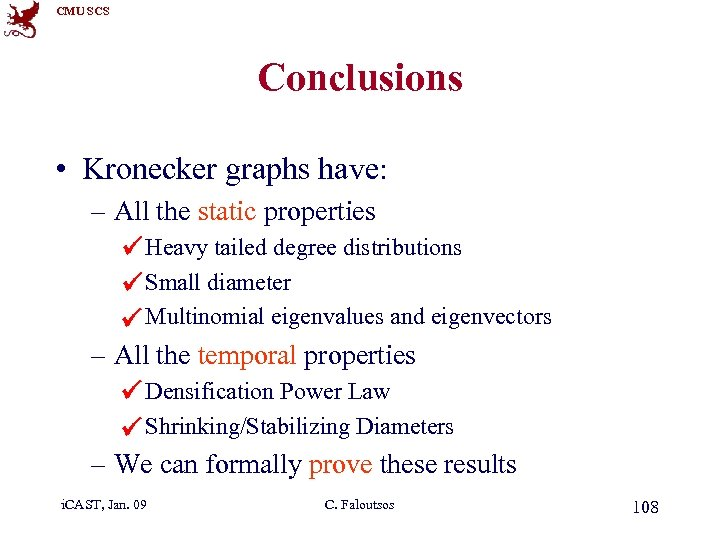 CMU SCS Conclusions • Kronecker graphs have: – All the static properties Heavy tailed