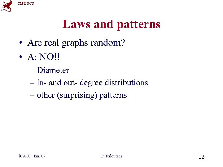 CMU SCS Laws and patterns • Are real graphs random? • A: NO!! –