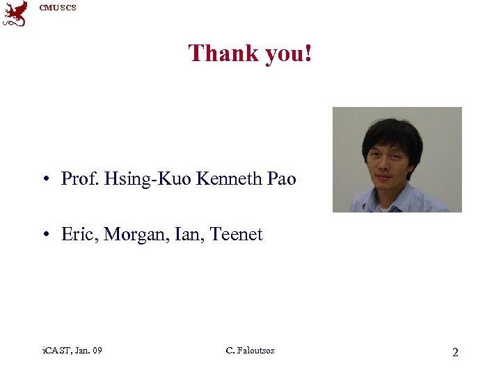 CMU SCS Thank you! • Prof. Hsing-Kuo Kenneth Pao • Eric, Morgan, Ian, Teenet