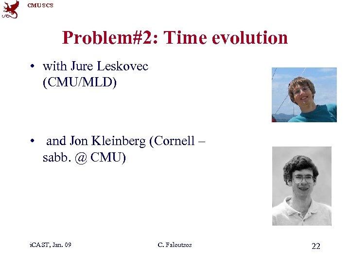 CMU SCS Problem#2: Time evolution • with Jure Leskovec (CMU/MLD) • and Jon Kleinberg