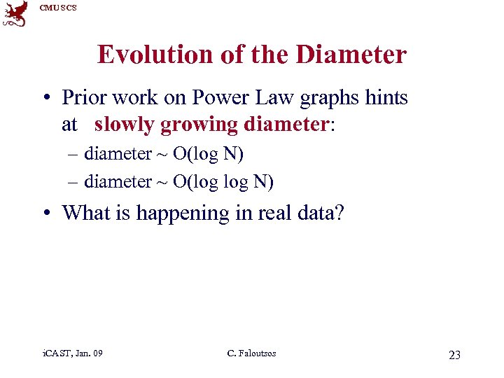 CMU SCS Evolution of the Diameter • Prior work on Power Law graphs hints