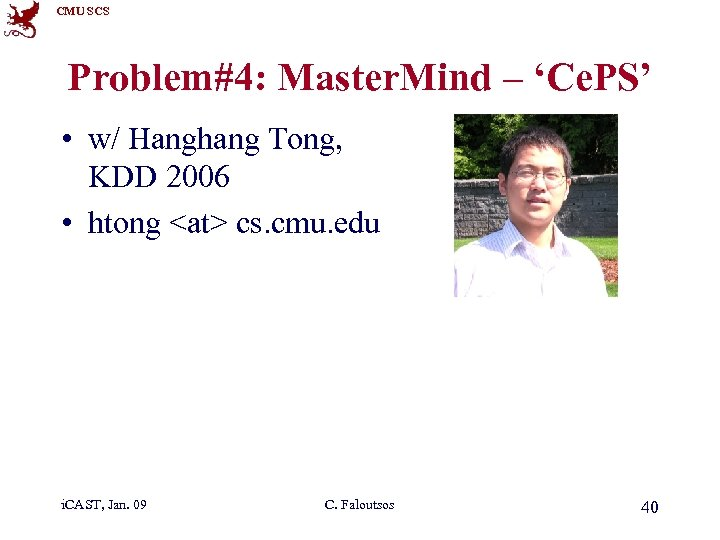 CMU SCS Problem#4: Master. Mind – 'Ce. PS' • w/ Hanghang Tong, KDD 2006