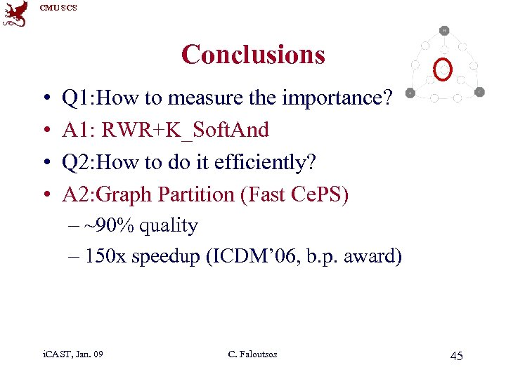 CMU SCS Conclusions • • Q 1: How to measure the importance? A 1: