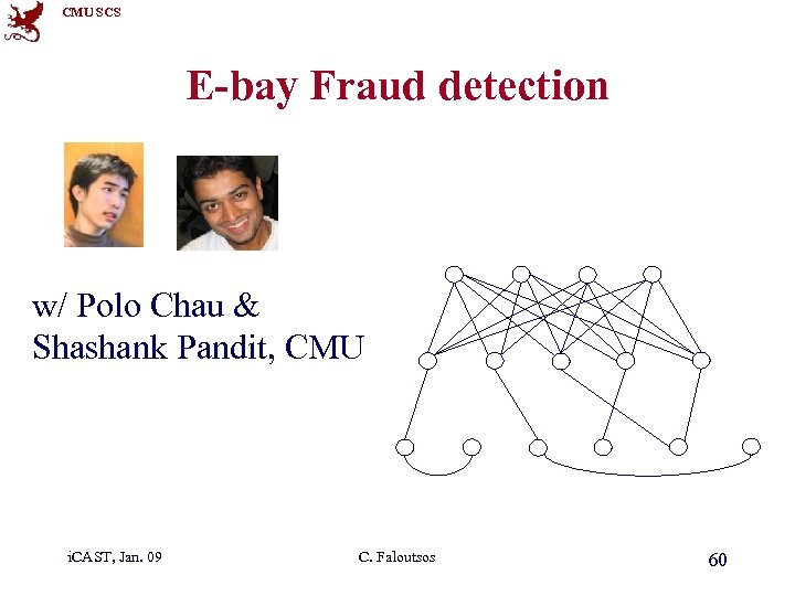 CMU SCS E-bay Fraud detection w/ Polo Chau & Shashank Pandit, CMU i. CAST,