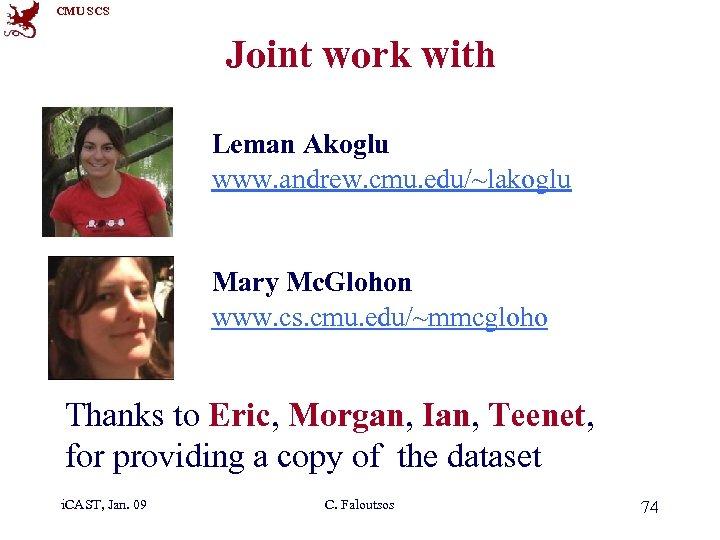CMU SCS Joint work with Leman Akoglu www. andrew. cmu. edu/~lakoglu Mary Mc. Glohon