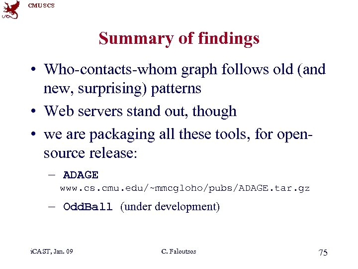 CMU SCS Summary of findings • Who-contacts-whom graph follows old (and new, surprising) patterns