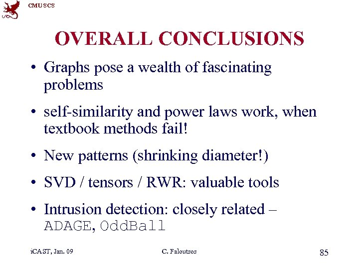 CMU SCS OVERALL CONCLUSIONS • Graphs pose a wealth of fascinating problems • self-similarity